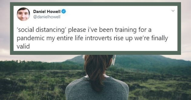 tweets accurate introverts social distance twitter funny | Daniel Howell @danielhowell 'social distancing' please been training pandemic my entire life introverts rise up finally valid
