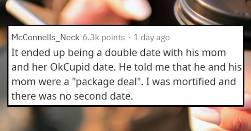 Tinder date horror stories | McConnells_Neck 6.3k points 1 day ago ended up being double date with his mom and her OkCupid date. He told he and his mom were package deal mortified and there no second date.