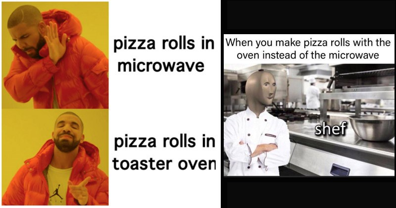 Funny dank memes about pizza rolls made in the oven vs. them made in the microwave | pizza rolls microwave pizza rolls toaster oven drakeposting | meme man stonks make pizza rolls with oven instead microwave shef
