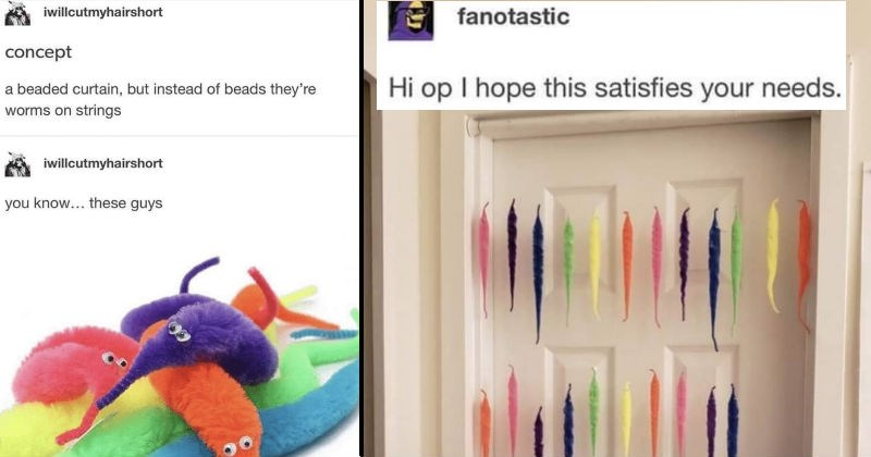 Tumblr thread about an arts and crafts expert making curtain out of toy worms | iwillcutmyhairshort concept beaded curtain, but instead beads they're worms on strings iwillcutmyhairshort know these guys | fanotastic Hi op hope this satisfies needs.