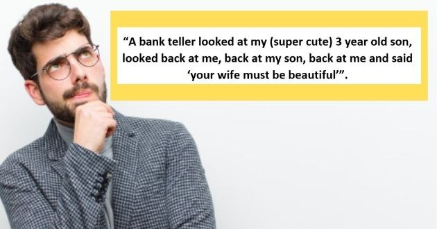 strange compliment askreddit people funny insult | TomIsonMySide 22 points 8 hours ago bank teller looked at my (super cute) 3 year old son, looked back at back at my son, back at and said wife must be beautiful