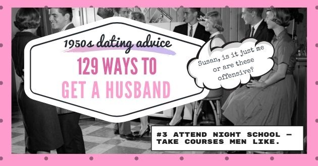find husband 1950 offensive dating apps tinder online relevant magazine advice | 1950s dating advice 129 WAYS TO GET A HUSBAND Susan is it just me or are these offensive? ATTEND NIGHT SCHOOL — TAKE COURSES MEN LIKE .