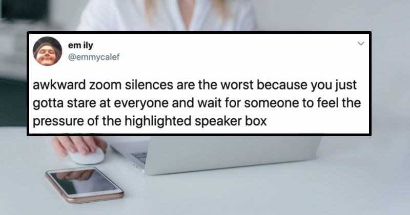 A collection of funny tweets about people's zoom meetings that failed | em ily @emmycalef awkward zoom silences are worst because just gotta stare at everyone and wait someone feel pressure highlighted speaker box