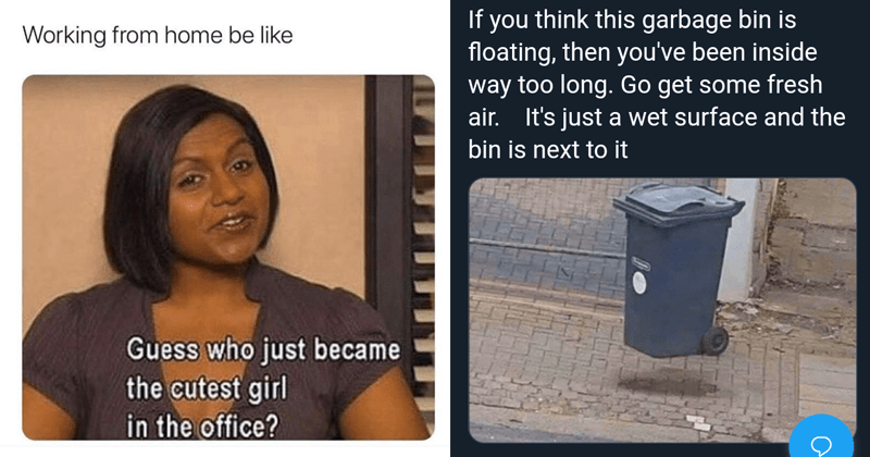 Funny memes, dank memes, funny tweets, random tweets, quarantine memes, the office memes, essential workers | Working home be like Guess who just became cutest girl office? | Sharahbil @Sharaxbeel1 If think this garbage bin is floating, then been inside way too long. Go get some fresh air s just wet surface and bin is next 6:59 AM Apr 9, 2020 Twitter Android