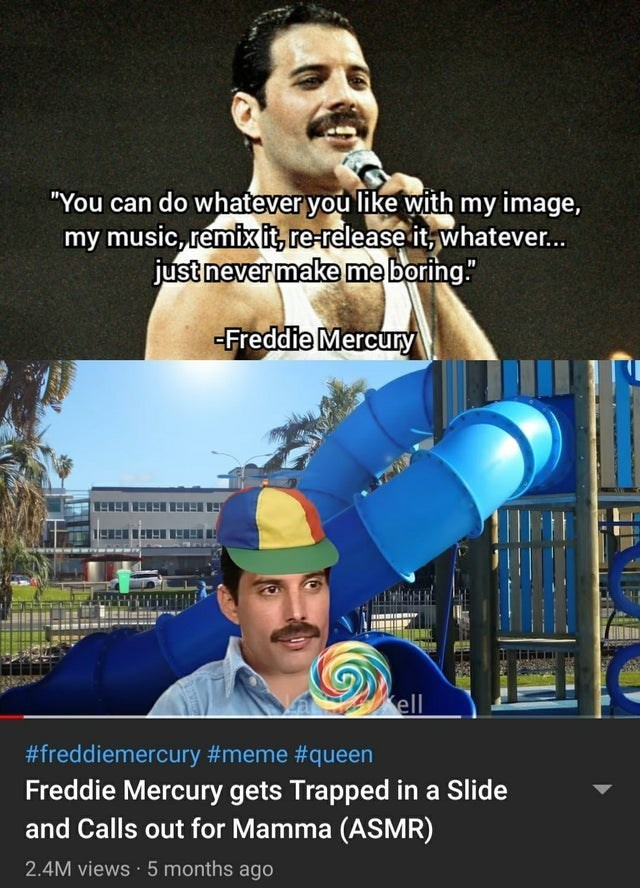 top ten 10 memes daily | can do whatever like with my image, my music, remixit, re-release whatever just never make boring Freddie Mercury ell #freddiemercury #meme #queen Freddie Mercury gets Trapped Slide and Calls out Mamma (ASMR) 2.4M views 5 months ago
