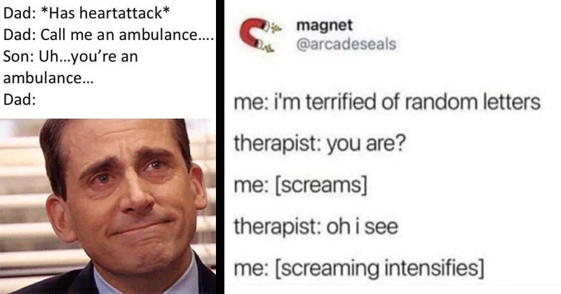 Funny memes about dad jokes | Dad Has heartattack Dad: Call an ambulance. Son: Uh an ambulance Dad: crying Michael Scott | magnet @arcadeseals terrified random letters therapist are screams therapist: oh see screaming intensifies