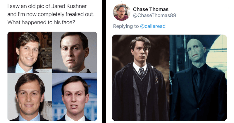 Funny tweets about Jared Kushner aging poorly, plastic surgery, twitter memes | Calle @calleread saw an old pic Jared Kushner and now completely freaked out happened his face? DoN MECHANIC 7:28 PM 4/12/20 Twitter iPhone | Chase Thomas @ChaseThomas89 Replying calleread 7:29 PM 4/13/20 Salt Lake City, UT Twitter iPhone Voldemort
