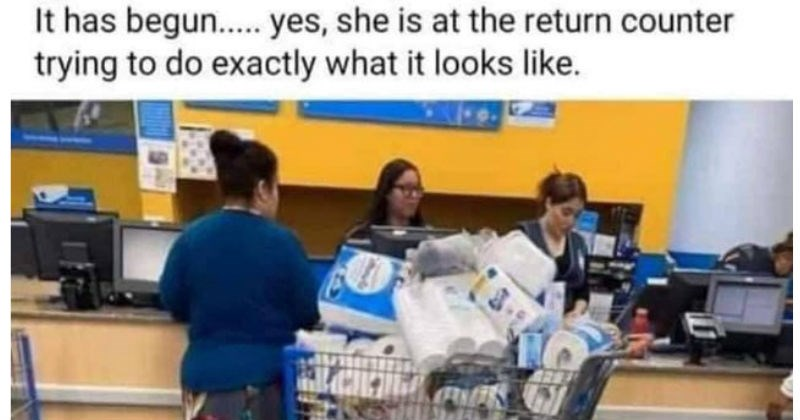 Attempts that resulted in failure | has begun yes, she is at return counter trying do exactly looks like. woman with a huge cart full of toilet paper