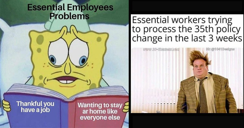 Funny dank memes about essential workers during the coronavirus pandemic | cross eyed spongebob Essential Employees Problems Thankful have job Wanting stay ar home like everyone else | Essential workers trying process 35th policy change last 3 weeks www.10-41DESIGNS.COM IG 1041Deaigna www..