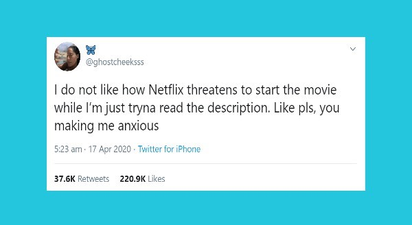 Funny women tweets | @ghostcheeksss do not like Netflix threatens start movie while l'm just tryna read description. Like pls making anxious 5:23 am 17 Apr 2020 Twitter iPhone 37.6K Retweets 220.9K Likes