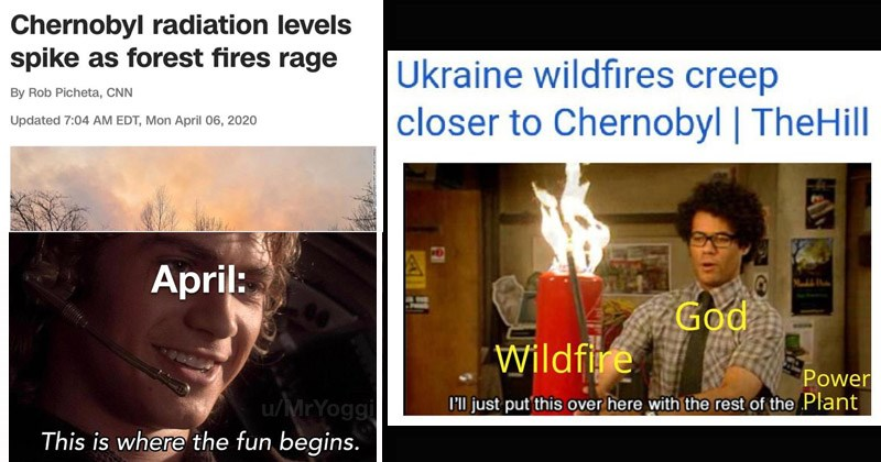 Funny dank memes about the recent fires at Chernobyl | Chernobyl radiation levels spike as forest fires rage By Rob Picheta, CNN Updated 7:04 AM EDT, Mon April 06, 2020 April: u/MrYoggi This is where fun begins. star wars prequels | the it crowd Ukraine wildfires creep closer Chernobyl TheHill Madd BNows God Wildfire P'l just put this over here with rest Power Plant