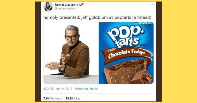 jeff goldblum doppelganger pop tart twitter lookalike funny tweet | Rachel Clayton @rachelclayday humbly presented: jeff goldblum as poptarts thread) PER1 PAI Pop. arts toaster pasiries Frosted Chocolate Fudge 8:02 PM Apr 14, 2019 Twitter iPhone 7.6K Retweets 20.9K Likes