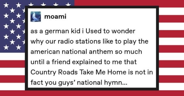 Tumblr users roast USA US ruthless burn users | moami as german kid Used wonder why our radio stations like play american national anthem so much until friend explained Country Roads Take Home is not fact guys' national hymn
