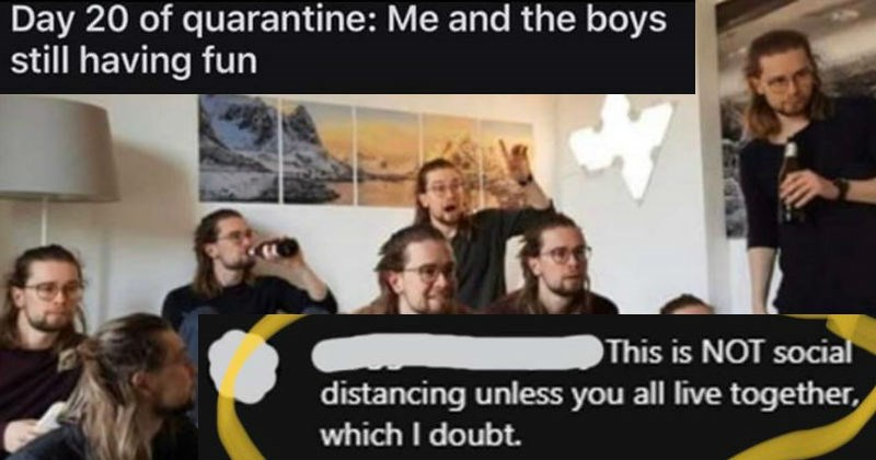 Attempts that ended in failure | Day 20 quarantine and boys still having fun 10.5k 182 Share This is NOT social distancing unless all live together, which doubt. 5d Reply