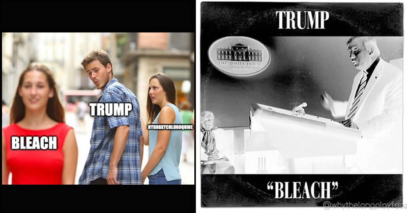 Funny reaction memes and tweets to Donald Trump's comments about bleach | distracted boyfriend TRUMP GYDROKYCHLOROQUINE BLEACH imgflip.com | black and white effect