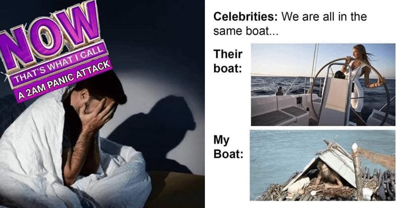 Funny random memes, dank memes, stupid memes, quarantine memes, coronavirus | parody NOW 'S CALL 2AM PANIC ATTACK | celebrities are all same boat Their boat: My Boat: yacht vs shipwreck
