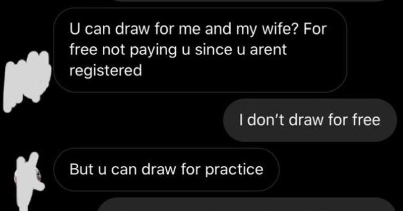 Choosing beggar pesters an artist, so they respond with a hilariously terrible drawing | needs be drawn U can draw and my wife free not paying u since u arent registered don't draw free But u can draw practice If ever want practice and have no inspiration will message