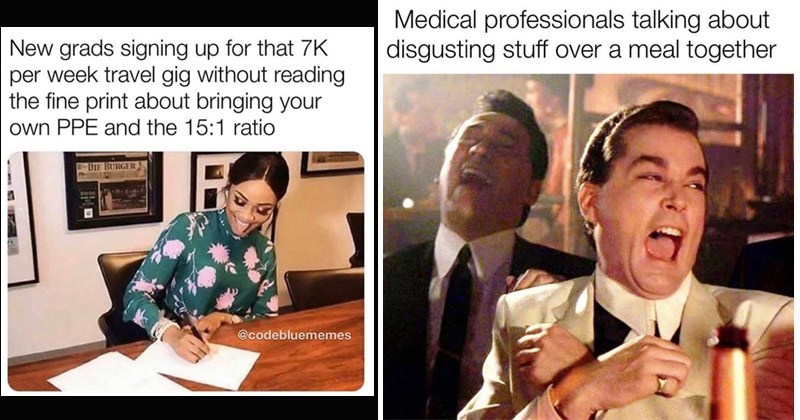 Funny memes about working in healthcare | New grads signing up 7K per week travel gig without reading fine print about bringing own PPE and 15:1 ratio DIE BURGER @codebluememes | Medical professionals talking about disgusting stuff over meal together