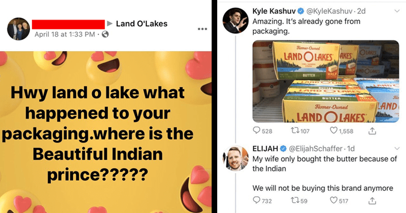 Funny facebook posts and tweets about Land O Lakes removal of native american butter maiden, facebook posts, old people facebook, boomers, funny | Land O'Lakes April 18 at 1:33 PM 6 Hwy land o lake happened packaging.where is Beautiful Indian prince | @Kylekashuv 2d Kyle Kashuv O Amazing s already gone packaging. Farmer-Ouned OLAKES wwor LANDOLAKESAKES STONS HALF AND OLAKES NOWT BUTTER HALF STICKS SUTTER BUTTER AND OLAKE UHSA BUTTER Far LAND LANDOLAKES Farmer-Owned 1700 528 27 107 1,558 ELIJAH O