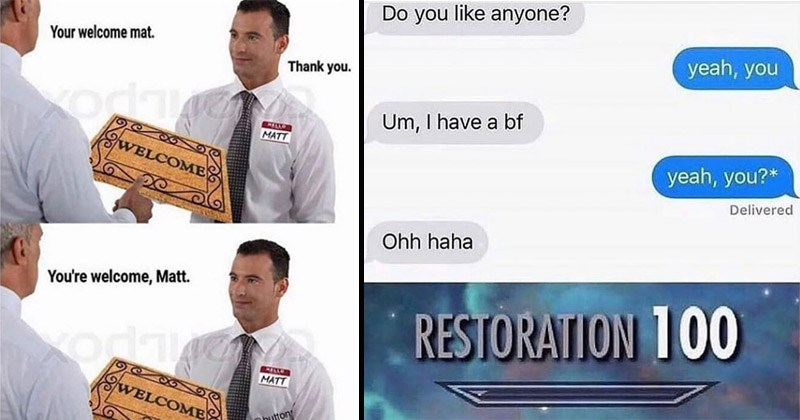 Funny memes about grammar | welcome mat. Thank oda MATT WELCOME welcome, Matt. MATT W ELCOME @button | Do like anyone? yeah Um have bf yeah Delivered Ohh haha RESTORATION 100