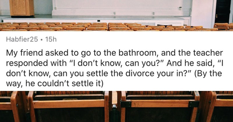 People describe the funniest things they ever saw at school | Habfier25 15h My friend asked go bathroom, and teacher responded with don't know, can And he said don't know, can settle divorce By way, he couldn't settle )