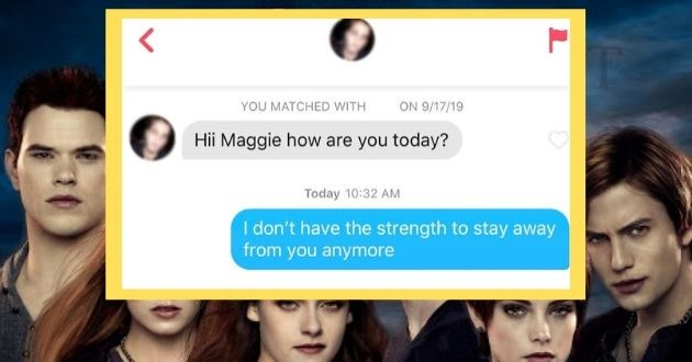 women twilight quotes tinder online dating funny | MATCHED WITH ON 9/17/19 Hii Maggie are today? Today 10:32 AM don't have strength stay away anymore