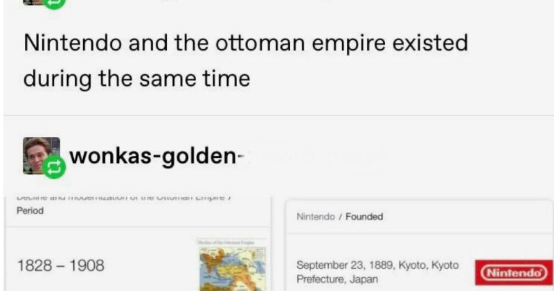 Funny History themed funny tumblr moments and stories | seduce with obscure knowledge history wonkas-golden-nword-pass Nintendo and ottoman empire existed during same time wonkas-golden-nword-pass Period Nintendo Founded 1828 1908 September 23, 1889, Kyoto, Kyoto Prefecture, Japan Nintendo