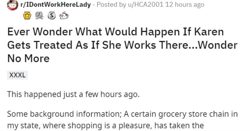 Customer orders around a Karen like she's an employee | r/IDontWorkHerelady Posted by u/HCA2001 12 hours ago Ever Wonder Would Happen If Karen Gets Treated As If She Works There Wonder No More XXXL This happened just few hours ago. Some background information certain grocery store chain my state, where shopping is pleasure, has taken recommended 6 foot distance another level by turning aisles into alternating one ways help traffic flow, indicated by squares glued on tile floors. Most times someo