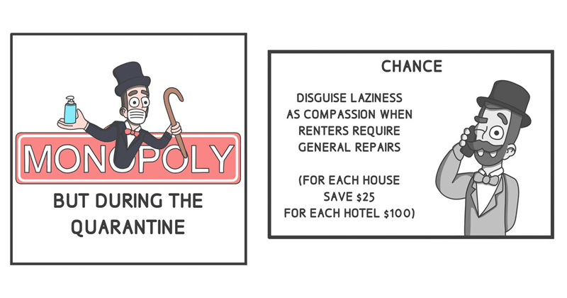 Funny comics about Monopoly during the quarantine | MONOPOLY BUT DURING QUARANTINE | CHANCE DISGUISE LAZINESS AS COMPASSION RENTERS REQUIRE GENERAL REPAIRS EACH HOUSE SAVE $25 EACH HOTEL $100)