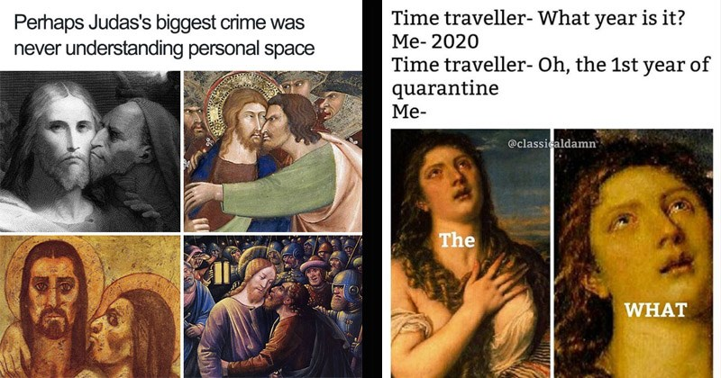 Funny classical art memes | Perhaps Judas's biggest crime never understanding personal space | Time traveller year is 2020 Time traveller- Oh 1st year quarantine classicaldamn