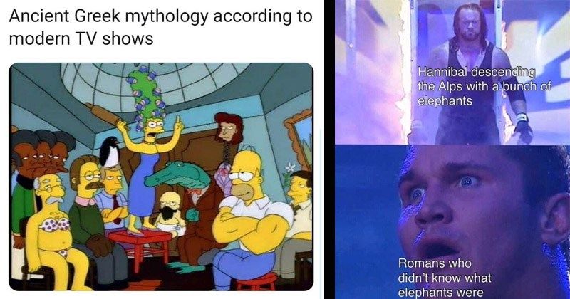 Funny memes about ancient history | The Simpsons Ancient Greek mythology according modern TV shows | Undertaker and Randy Orton Hannibal descending Alps with bunch elephants Romans who didn't know elephants were