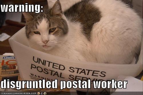 Warning Disgruntled Postal Worker Cheezburger Funny Memes