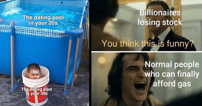 Funny random memes | dating pool 20s memeingless.life dating pool 30s child in a bucket near a pool | Billionaires losing stock think this is funny? Normal people who can finally afford gas arthur fleck the joker laughing