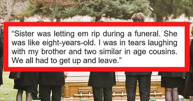 askreddit inappropriate times laugh situation awkward funny | ClaudetteElms 359 points 14 hours ago Sister letting em rip during funeral. She like 8 yrs old tears laughing with my brother and two similar age cousins all had get up and leave.