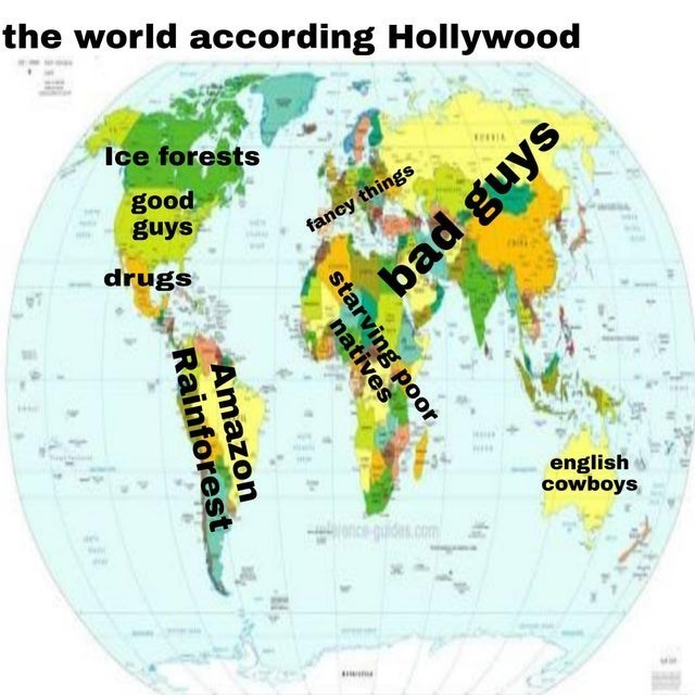 top ten 10 dank memes daily | world map world according Hollywood Ice forests good guys fancy things drugs bad guys english cowboys ance-guides.com starving poor natives Amazon Rainforest
