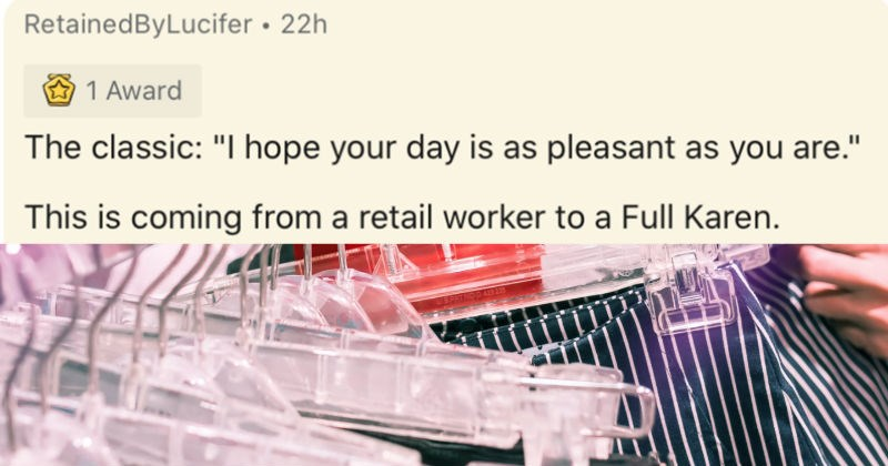 A collection of insults that sound exactly like compliments. | RetainedByLucifer 22h 1 Award classic hope day is as pleasant as are This is coming retail worker FullI Karen.