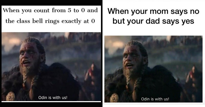 """Funny dank memes from Assassin's Creed Valhalla entitled, """"Odin Is With Us""""   count 5 0 and class bell rings exactly at 0 Odin is with us!   MOM SAYS NO BUT DAD SAYS YES Odin is with us MOM DAD Oh Shit Daenerys game of thrones"""