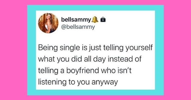 funny tweets roasting women men tweets twitter battle of the sexes | bellsammy bellsammy Being single is just telling yourself did all day instead telling boyfriend who isn't listening anyway