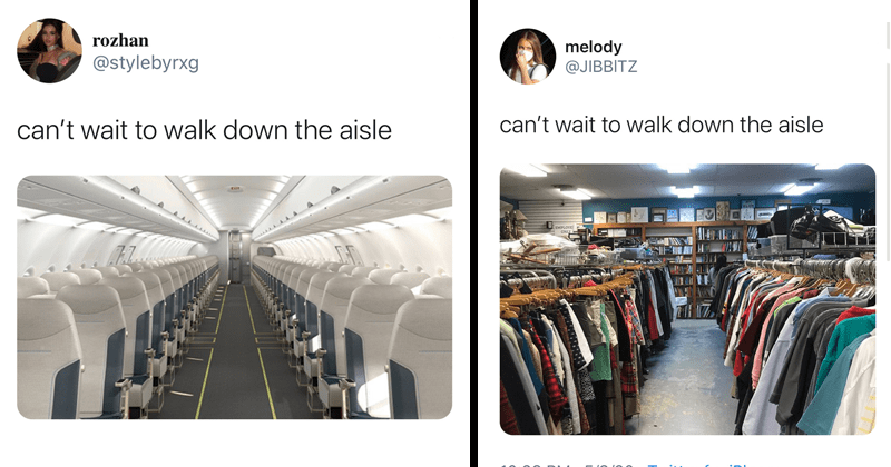 Twitter meme, can't wait to walk down the aisle, quarantine, lockdown, funny tweets | rozhan @stylebyrxg can't wait walk down aisle 6:08 PM 5/2/20 Twitter iPhone aisle between seats on an airplane | melody @JIBBITZ can't wait walk down aisle EMPLOYE ONLY 10:28 PM 5/3/20 Twitter iPhone clothes racks in a shopping store
