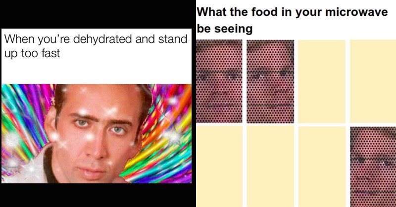 Funny random memes | dehydrated and stand up too fast Nicolas Cage rainbow background | white man blinking drew scanlon food microwave be seeing