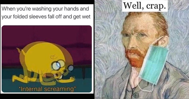 Funny random memes | washing hands and folded sleeves fall off and get wet *Internal screaming* | Well, crap. Van Gogh with face mask dangling from one ear