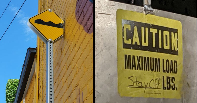 funny not my job and you had one job moments | yellow traffic sign with one edge removed because it was installed too close to a wall | CAUTION MAXIMUM LOAD Stay off LBS,