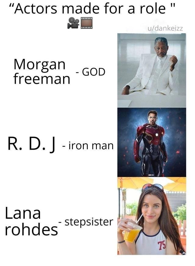 top ten 10 dank memes daily   Actors made role u/dankeizz Morgan freeman GOD R. D. J iron man Lana rohdes stepsister 75