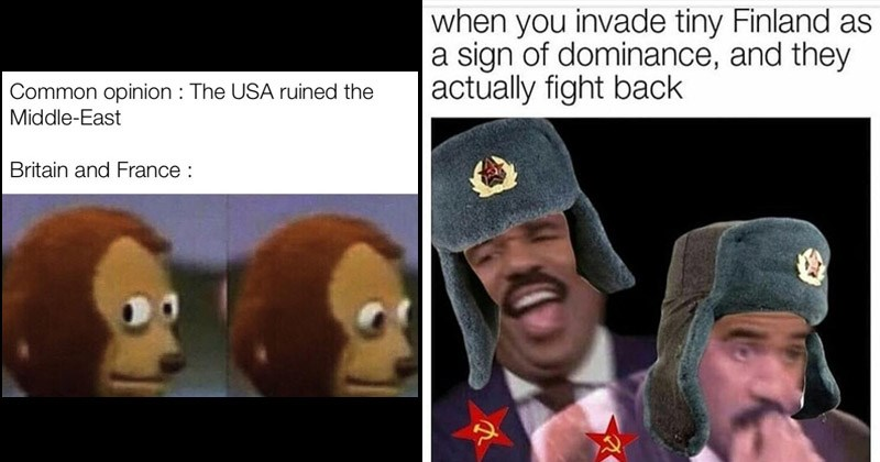 Funny memes about history | monkey puppet Common opinion USA ruined Middle-East Britain and France : | invade tiny Finland as sign dominance, and they actually fight back