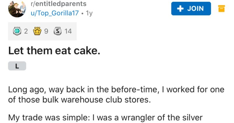 Karen treats employee terribly, and ends up dropping her cake | r/entitledparents JOIN u/Top_Gorilla17 ly 2 9 3 14 Let them eat cake. Long ago, way back before-time worked one those bulk warehouse club stores. My trade simple wrangler silver buffalo, and dutifully retrieve ol' ghetto strollers did.