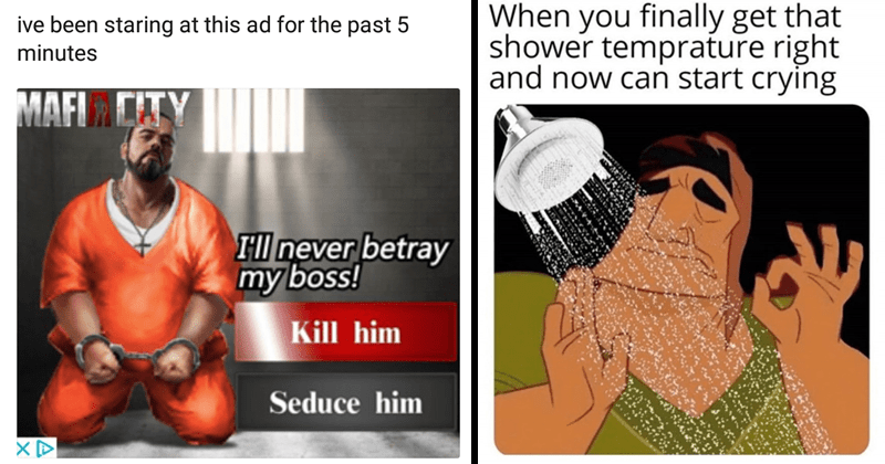 Funny random memes, dank memes, stupid memes, funny tweets, depression tweets, anxiety | acti badatvideogames @slackfluffy ive been staring at this ad past 5 minutes MAFIA CITY l never betray my boss! Kill him Seduce him | finally get shower temprature right and now can start crying Pacha The Emperor's New Groove