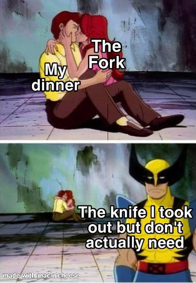 top ten 10 dank memes daily   wolverine with cyclops and jean grey kissing in the background Fork My dinner knife took out but don't actually need made with mac'n'cheese