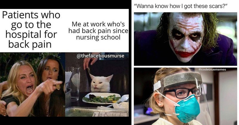 Funny memes about people who work in the healthcare profession | woman yelling at cat Patients who go hospital back pain at work who's had back pain since nursing school @thefacetiousmurse | Joker Wanna know got these scars codebluememes