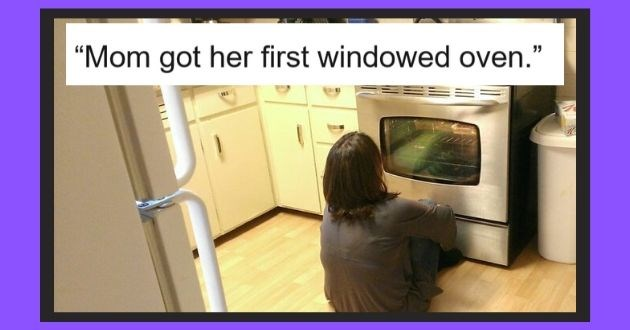 children witness mom things reddit twiitter funny memes | Mom got her first windowed oven. woman sitting on the floor watching an oven