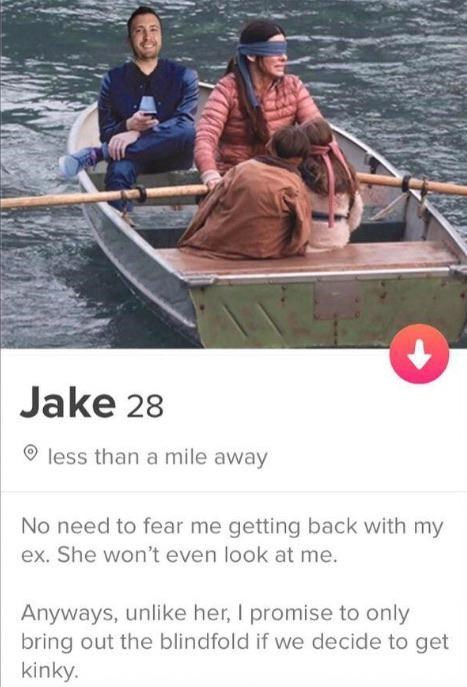 top ten weekly tinder posts | Person - Jake 28 O less than mile away No need fear getting back with my ex. She won't even look at Anyways, unlike her promise only bring out blindfold if decide get kinky.